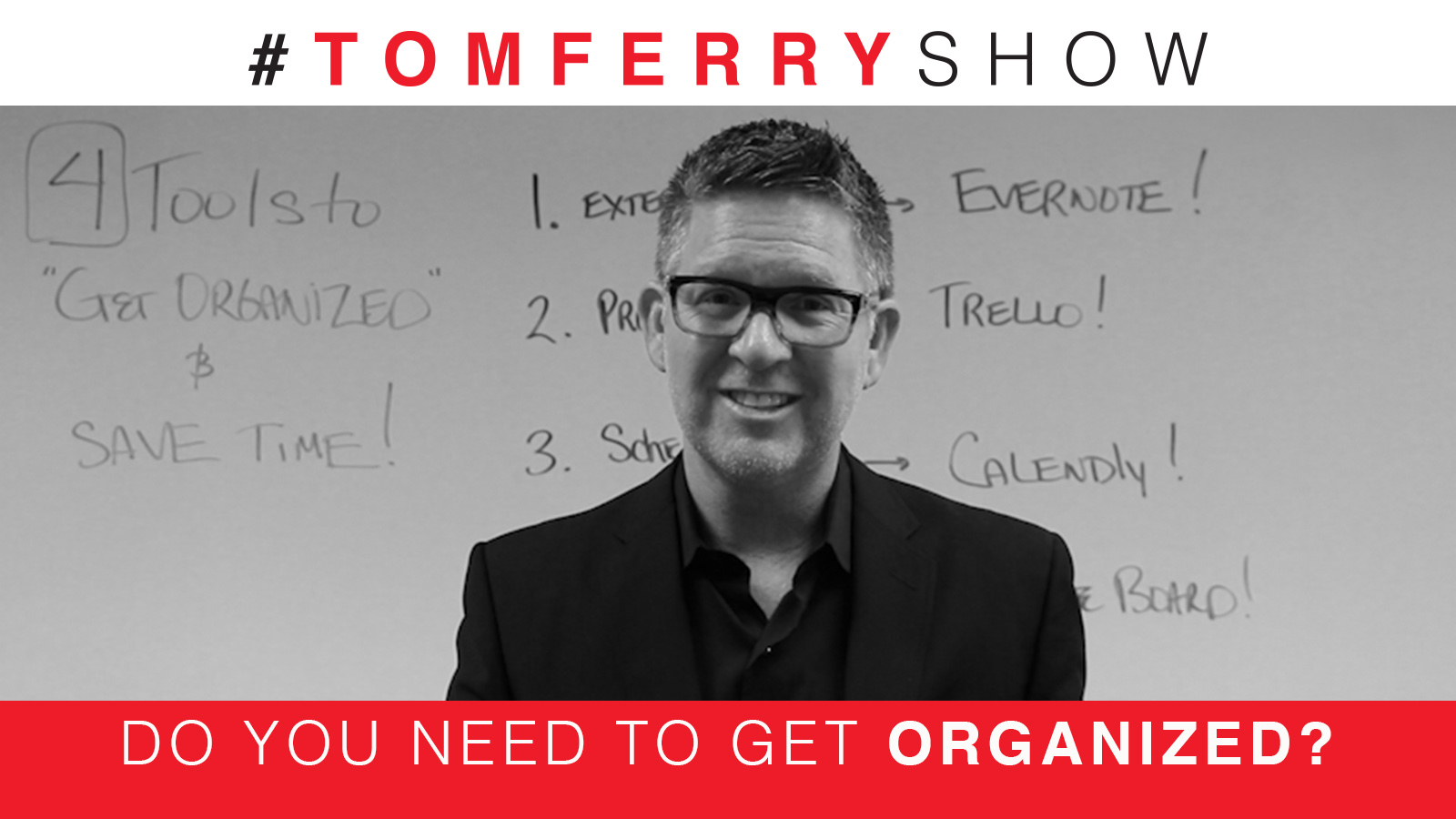 4 Tools to Help You Get More Organized – #TomFerryShow