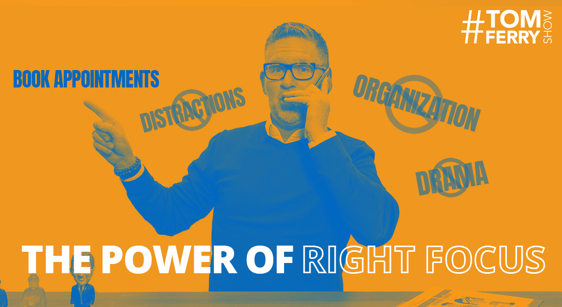 The Power of Right Focus – #TomFerryShow