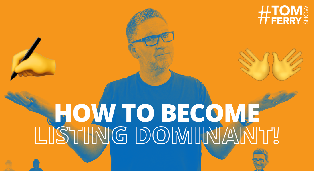 2 Actions & 1 Script to Become Listing Dominant – #TomFerryShow