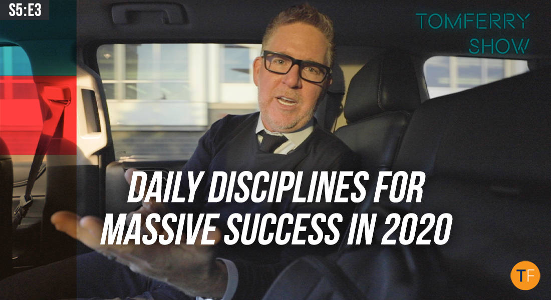 7 Minutes to Greatness: Daily Disciplines for Massive Success in 2020 – #TomFerryShow