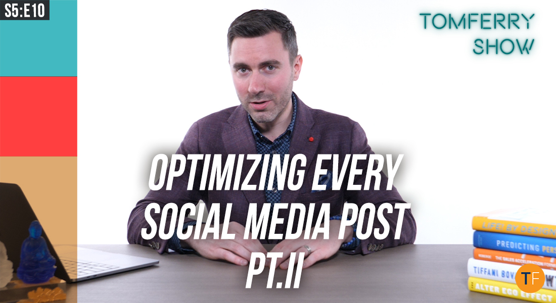 10 MORE Tactics to Optimize Every Social Media Post – #TomFerryShow