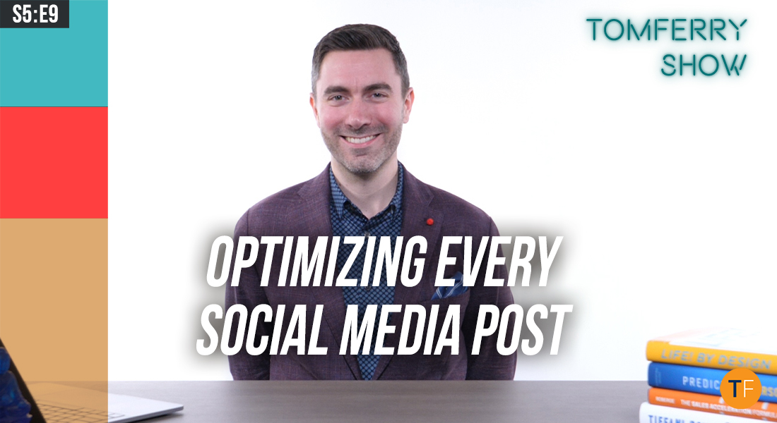 20 Tactics to Optimize Every Social Media Post (Part 1) – #TomFerryShow