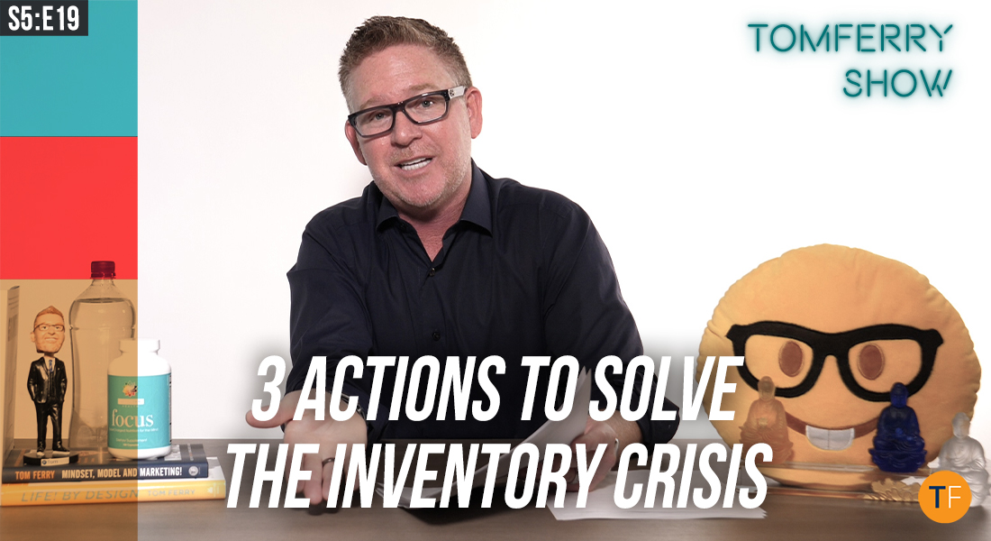 3 Ways YOU Can Help Solve the Zero-Inventory Dilemma in Your Market – #TomFerryShow