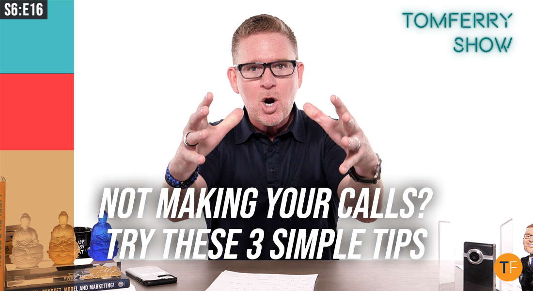 3 Steps to Overcome the Resistance to Making Your Calls – #TomFerryShow