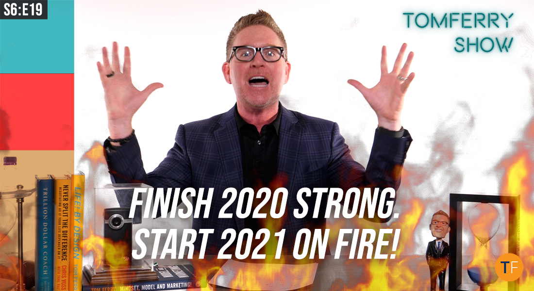 3 Actions to Finish 2020 Strong & Start 2021 On Fire! – #TomFerryShow