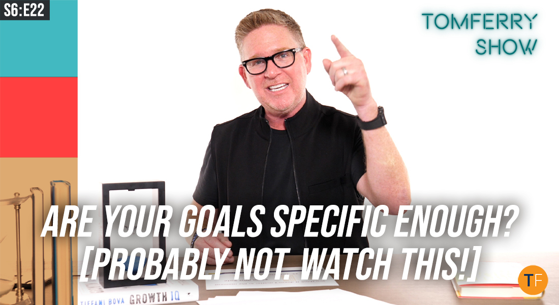 6 Goal-Setting Tips to Identify – And Achieve – Exactly What You Want – #TomFerryShow