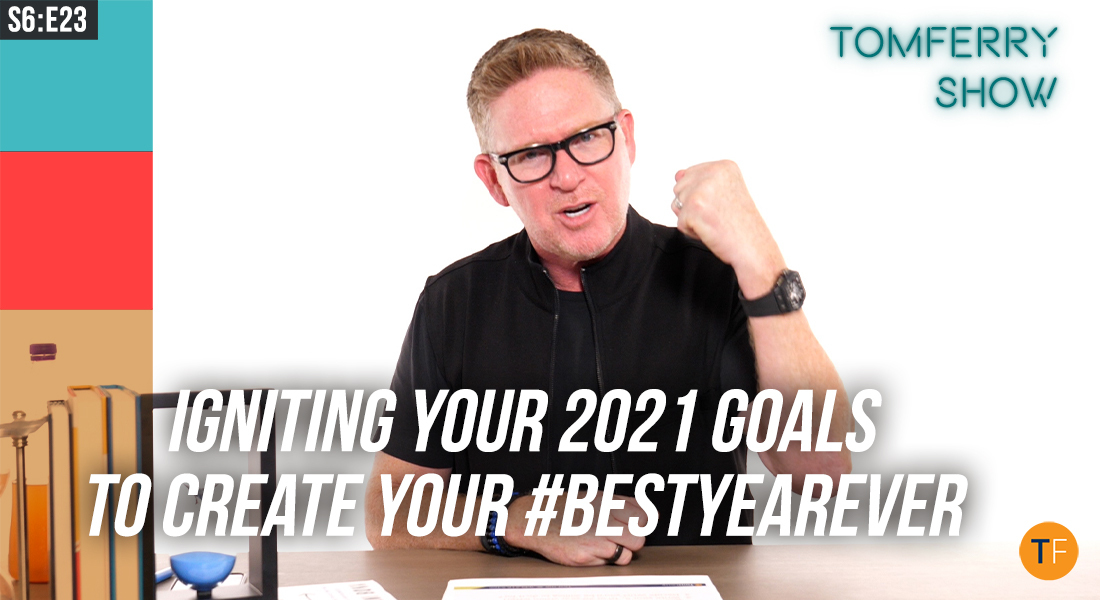 Activating Your 2021 Goals with Disciplined Daily Behaviors – #TomFerryShow